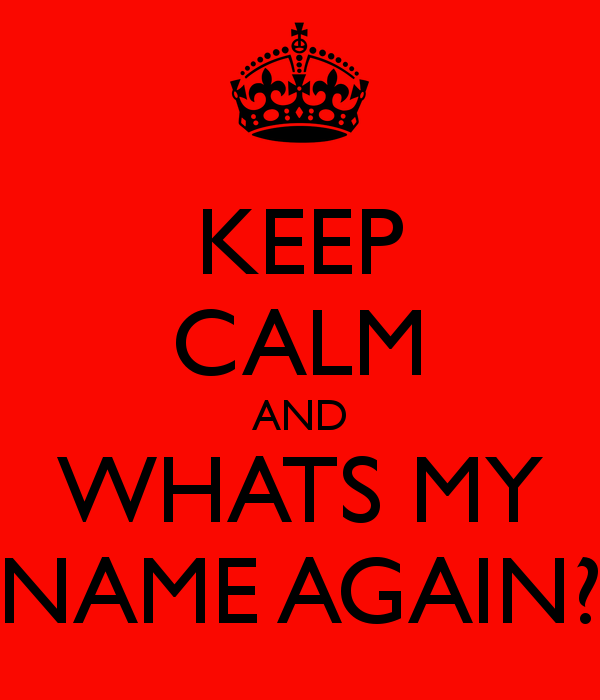 keep-calm-and-whats-my-name-again