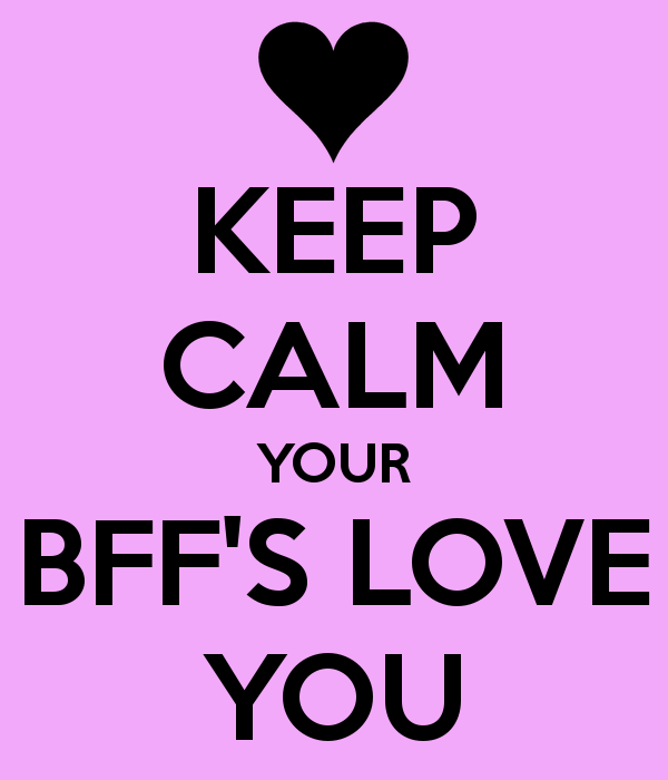 keep-calm-your-bff-s-love-you